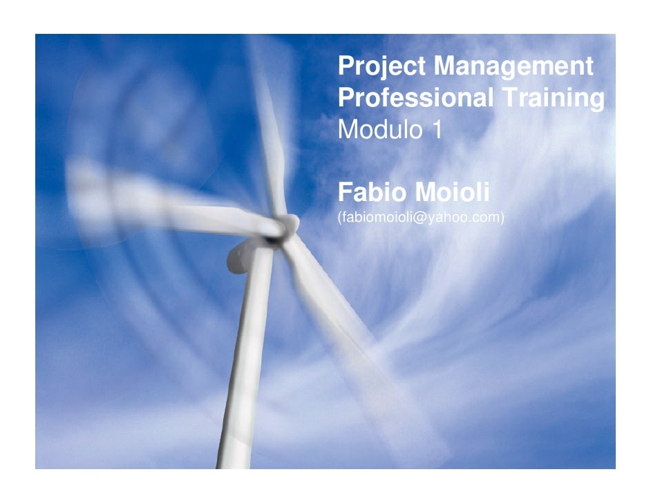 Project Management Professional Training Modulo 1  Fabio Moioli (fabiomoioli@yahoo.com)