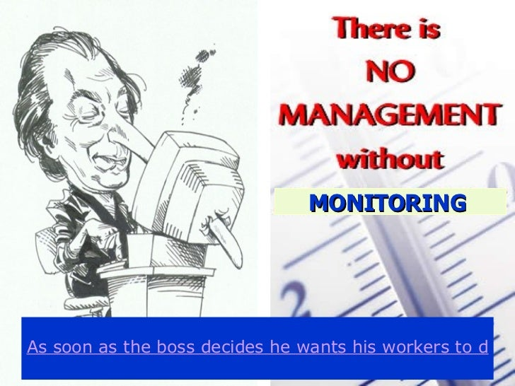 "MONITORING  "" As soon as the boss decides he wants his workers to do something, he has two problems: making them do it and..."