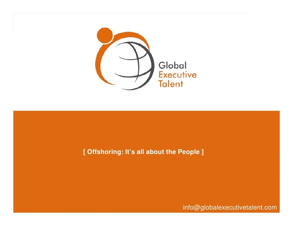 [ Offshoring: It's all about the People ]                                      info@globalexecutivetalent.com