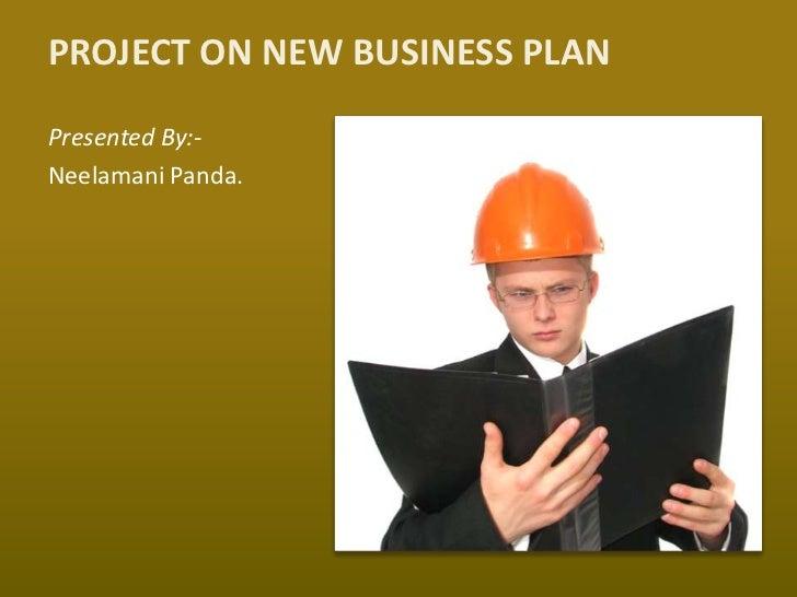 PROJECT ON NEW BUSINESS PLANPresented By:-Neelamani Panda.