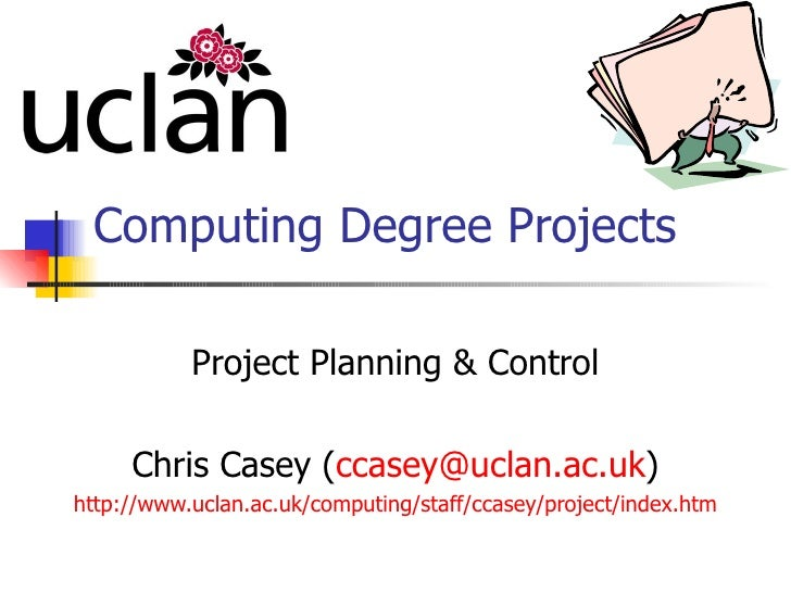 Computing Degree Projects Project Planning & Control Chris Casey ( [email_address] ) http:// www.uclan.ac.uk/computing/sta...