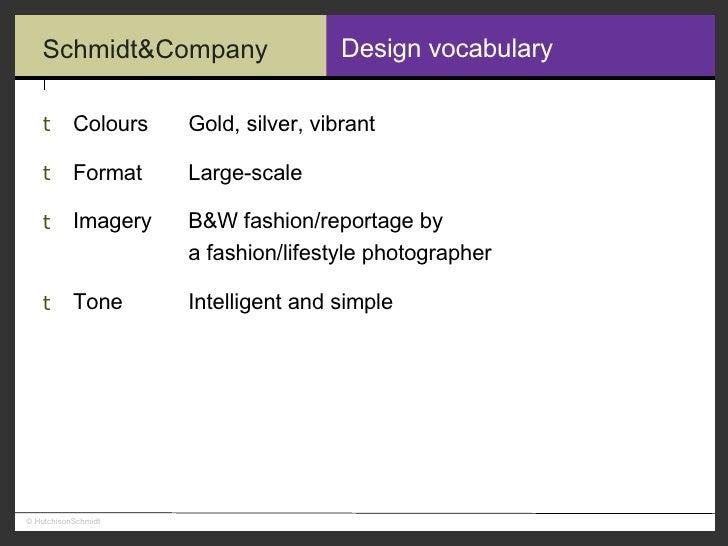 Design vocabulary <ul><li>Colours Gold, silver, vibrant </li></ul><ul><li>Format Large-scale </li></ul><ul><li>Imagery B&W...