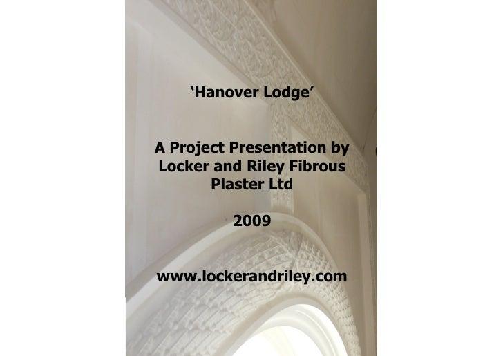 'Hanover Lodge'   A Project Presentation by Locker and Riley Fibrous        Plaster Ltd            2009   www.lockerandril...