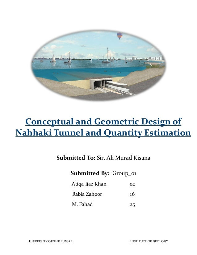 Conceptual and Geometric Design of Nahhaki Tunnel and Quantity Estimation Submitted To: Sir. Ali Murad Kisana Submitted By...