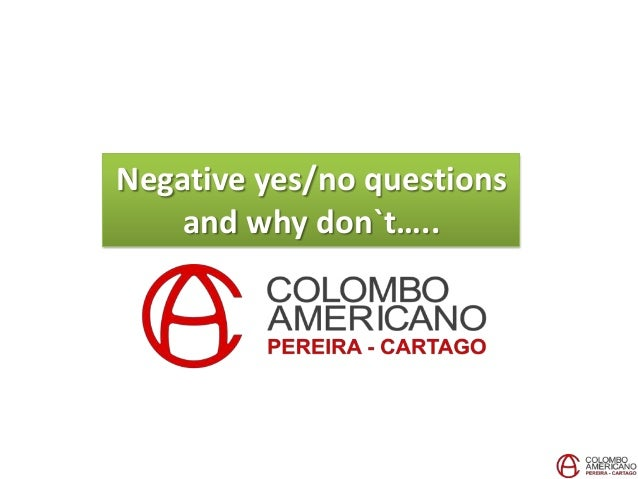 Negative yes/no questionsand why don`t…..