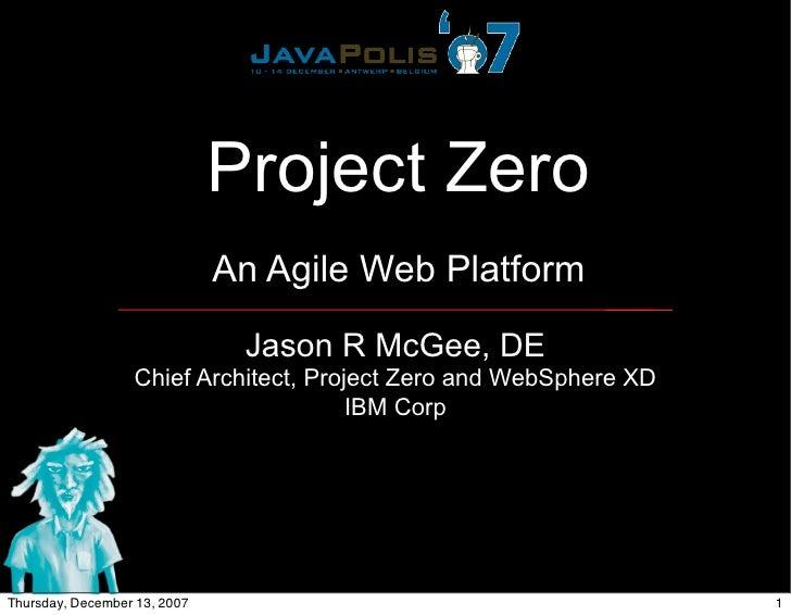 Project Zero                               An Agile Web Platform                                 Jason R McGee, DE        ...