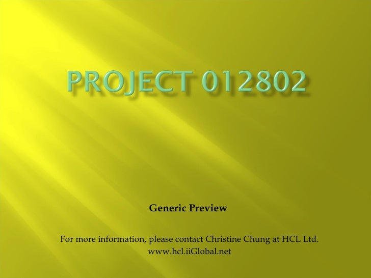 Generic Preview  For more information, please contact Christine Chung at HCL Ltd. www.hcl.iiGlobal.net
