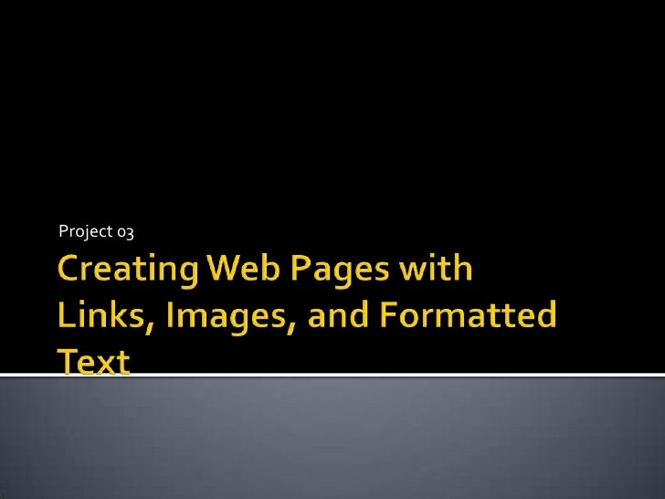 Project 03 Creating Web Pages with Links, Images, and Formatted Text