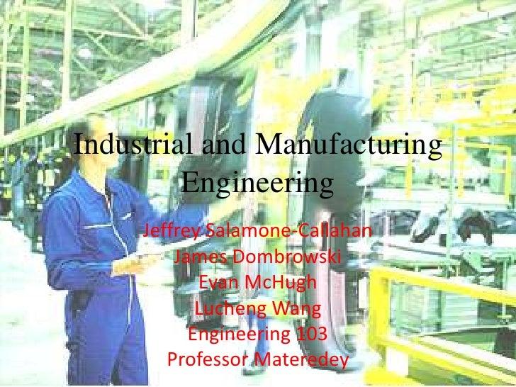Industrial and Manufacturing Engineering<br />Jeffrey Salamone-Callahan<br />James Dombrowski<br />Evan McHugh<br />Luchen...