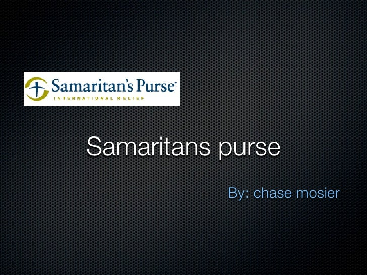 Samaritans purse            By: chase mosier