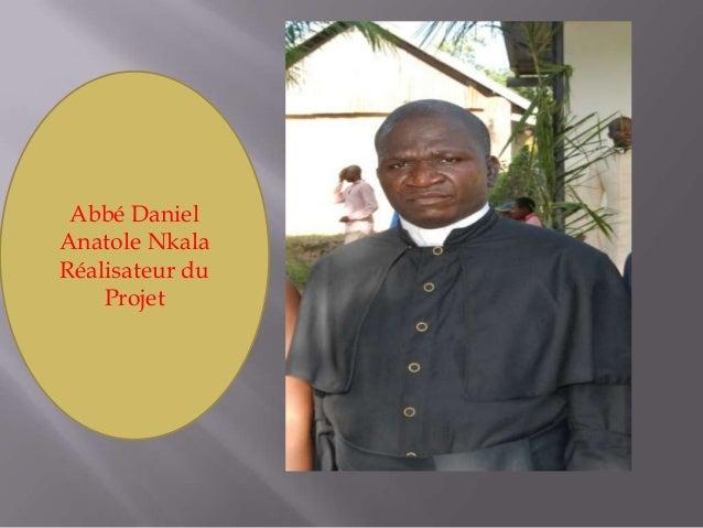 Abbé DanielAnatole NkalaRéalisateur duProjet