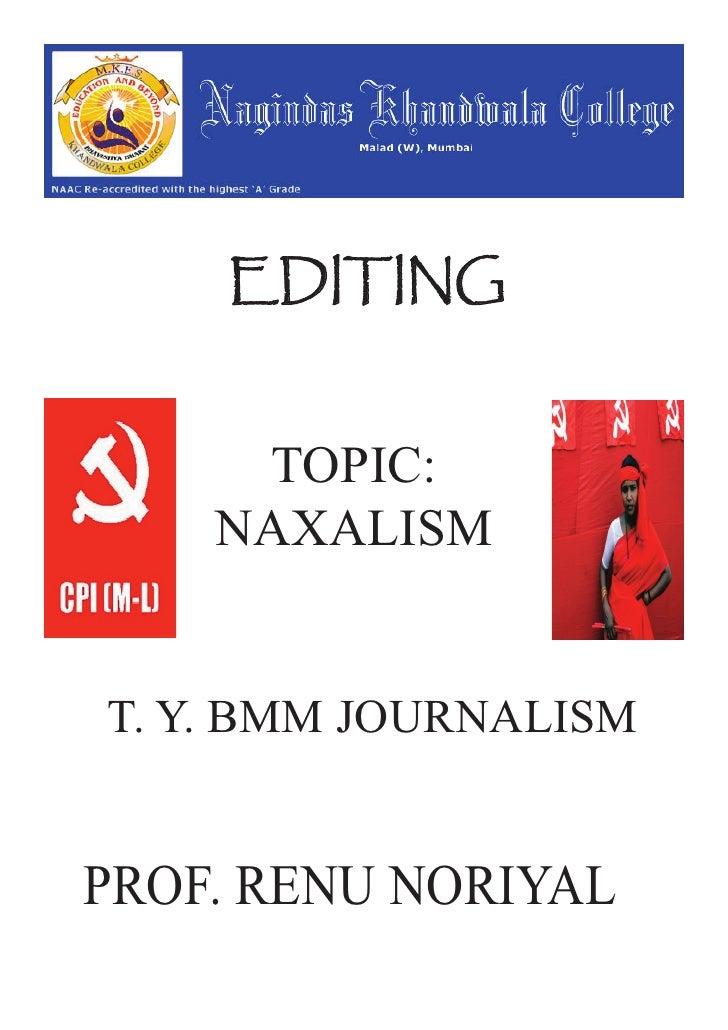 EDITING        TOPIC:     NAXALISM   T. Y. BMM JOURNALISM   PROF. RENU NORIYAL
