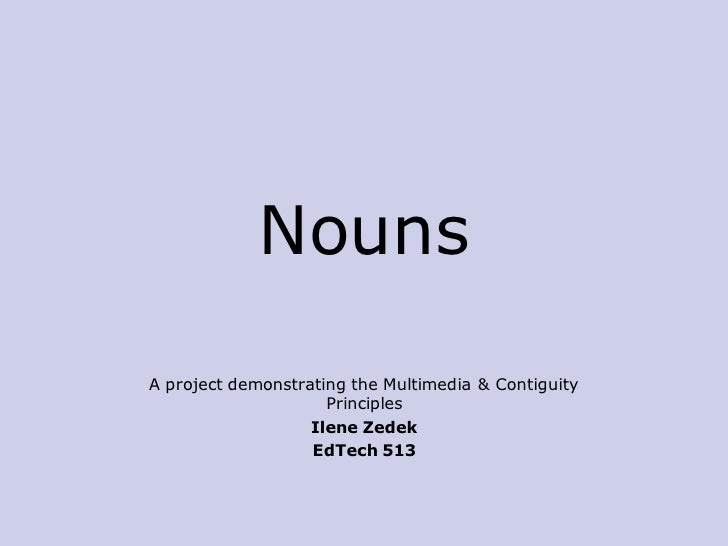 Nouns  A project demonstrating the Multimedia & Contiguity                      Principles                    Ilene Zedek ...