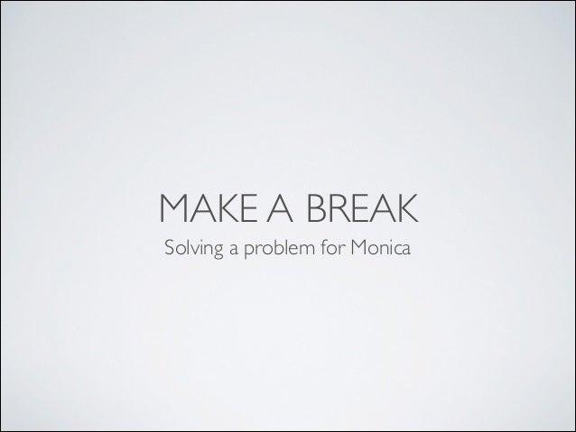 MAKE A BREAK Solving a problem for Monica