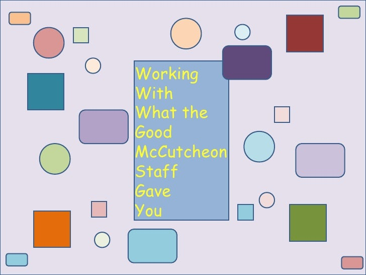 Working With What the McCutcheon Staff Gave You. By: Ashley Wain