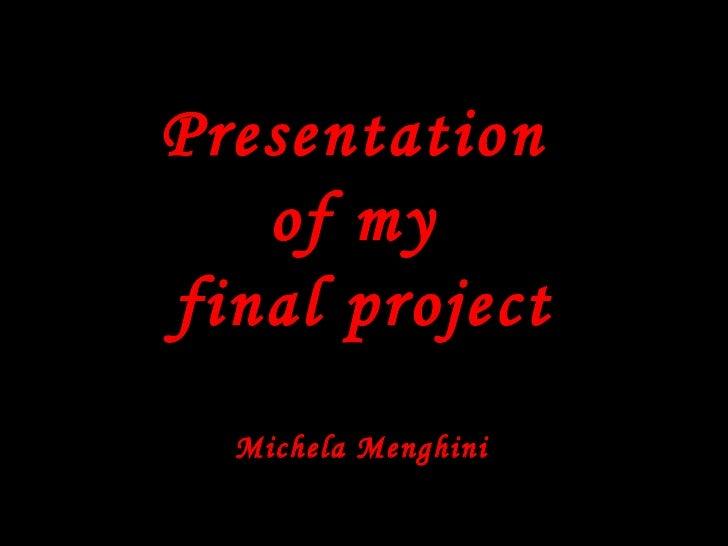 Presentation  of my  final project Michela Menghini