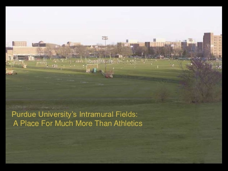 Purdue University's Intramural Fields:<br /> A Place For Much More Than Athletics <br />