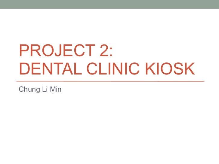 PROJECT 2:  DENTAL CLINIC KIOSK Chung Li Min
