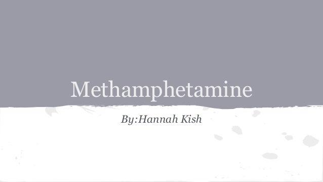 Methamphetamine By:Hannah Kish