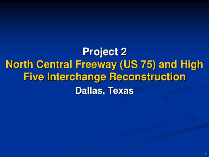 Project 2North Central Freeway (US 75) and High   Five Interchange Reconstruction             Dallas, Texas               ...
