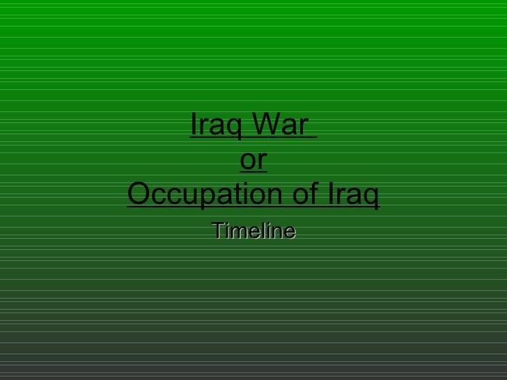 Iraq War  or Occupation of Iraq Timeline