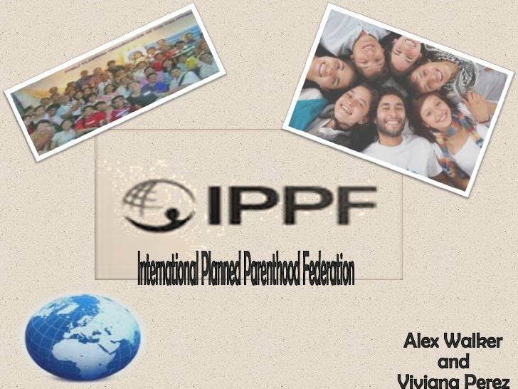 International Planned Parenthood Federation Alex Walker  and  Viviana Perez