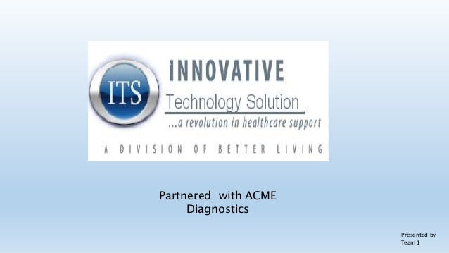 Partnered with ACME     Diagnostics                      Presented by                      Team 1