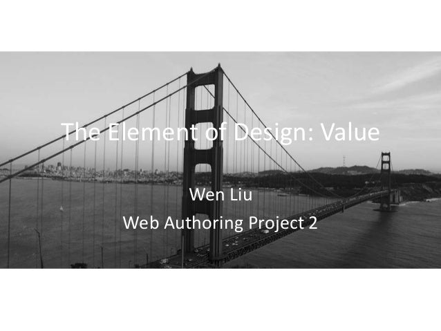 The Element of Design: ValueWen LiuWeb Authoring Project 2