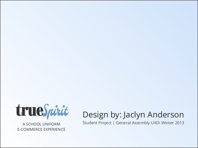 Design by: Jaclyn Anderson A SCHOOL UNIFORM E-COMMERCE EXPERIENCE  Student Project | General Assembly UXDi Winter 2013