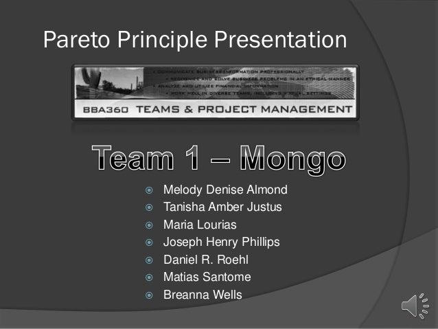Pareto Principle Presentation           Melody Denise Almond Tanisha Amber Justus Maria Lourias Joseph Henry Philli...