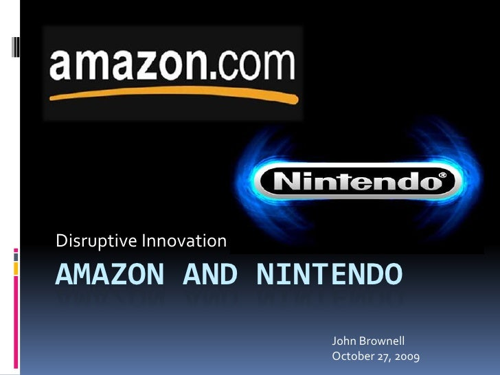 Disruptive Innovation<br />Amazon and Nintendo<br />John Brownell<br />October 27, 2009<br />
