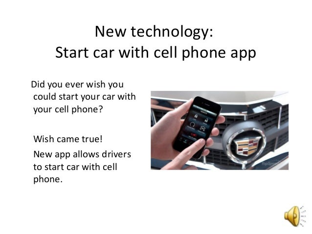 New technology: Start car with cell phone app Did you ever wish you could start your car with your cell phone? Wish came t...