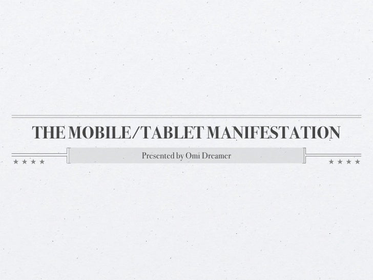THE MOBILE/TABLET MANIFESTATION           Presented by Omi Dreamer