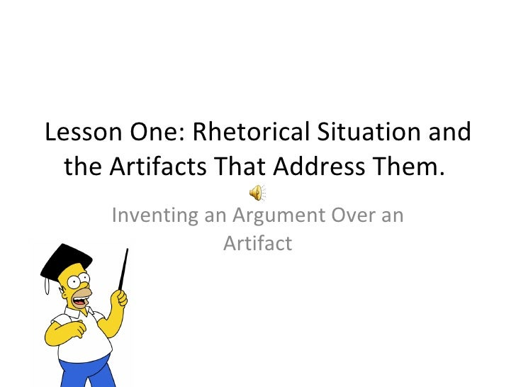 Lesson One: Rhetorical Situation and the Artifacts That Address Them.  Inventing an Argument Over an Artifact