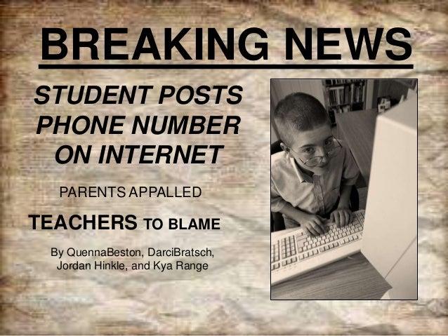 BREAKING NEWS STUDENT POSTS PHONE NUMBER ON INTERNET PARENTS APPALLED  TEACHERS TO BLAME By QuennaBeston, DarciBratsch, Jo...