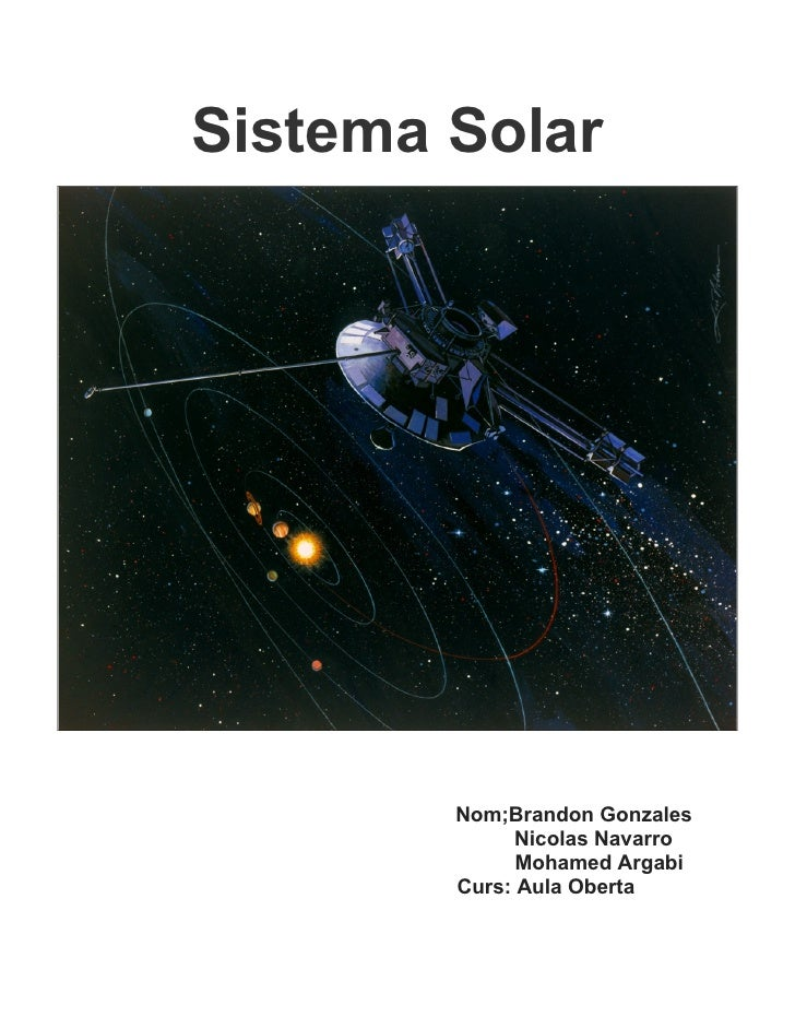 Sistema Solar        Nom;Brandon Gonzales              Nicolas Navarro              Mohamed Argabi        Curs: Aula Oberta