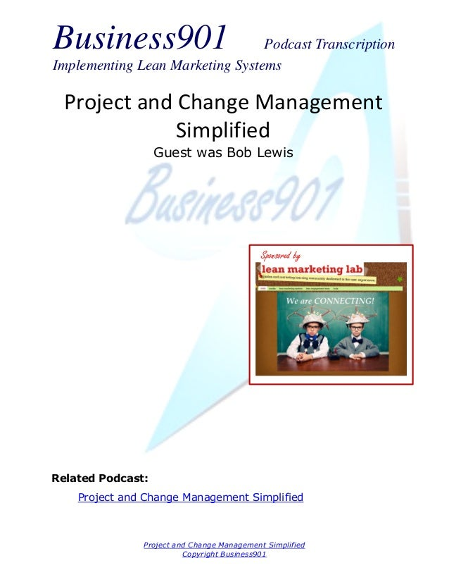 Business901                      Podcast TranscriptionImplementing Lean Marketing Systems  Project and Change Management  ...