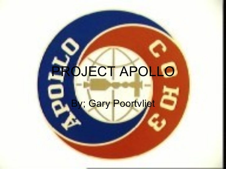 PROJECT APOLLO By; Gary Poortvliet