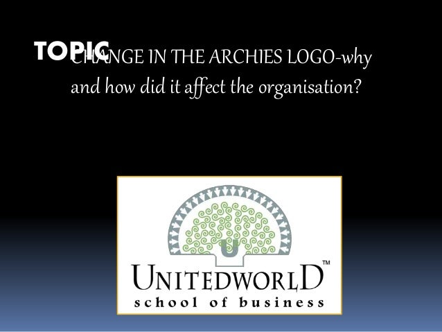 CHANGE IN THE ARCHIES LOGO-why and how did it affect the organisation? TOPIC