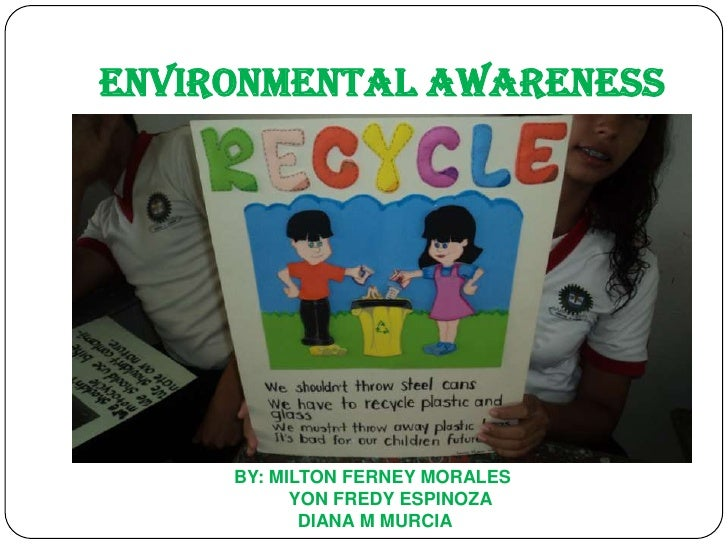 ENVIRONMENTAL AWARENESS     BY: MILTON FERNEY MORALES           YON FREDY ESPINOZA            DIANA M MURCIA