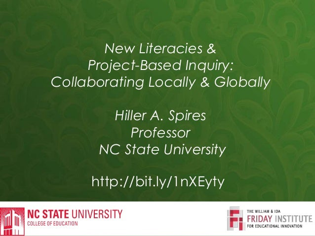 http://bit.ly/1nXEyty New Literacies & Project-Based Inquiry: Collaborating Locally & Globally Hiller A. Spires Professor ...