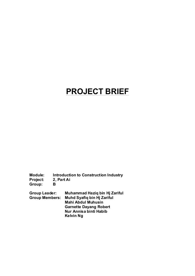 PROJECT BRIEF Module: Introduction to Construction Industry Project: 2, Part Ai Group: B Group Leader: Muhammad Haziq bin ...