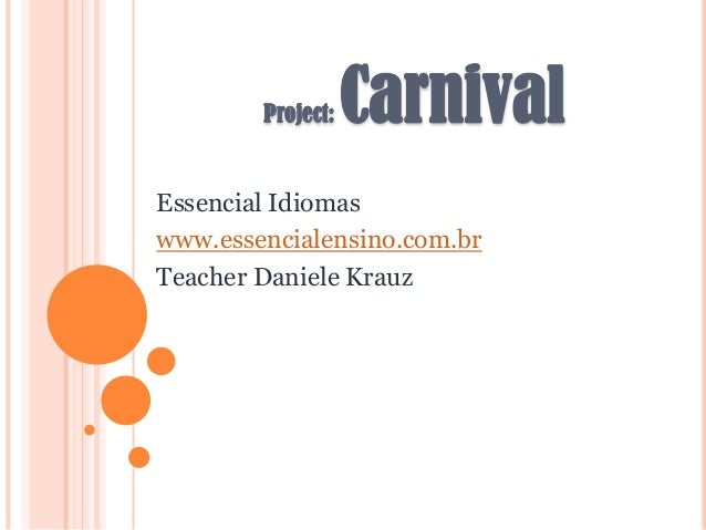 Project:  Carnival  Essencial Idiomas www.essencialensino.com.br Teacher Daniele Krauz