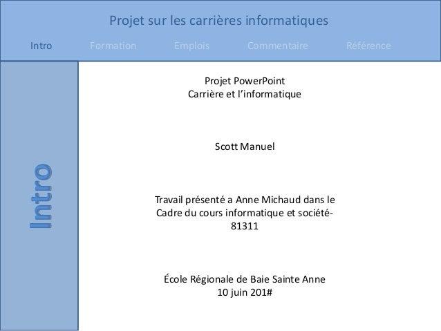 Projet sur les carrières informatiques Intro Formation Emplois Commentaire Référence Projet PowerPoint Carrière et l'infor...