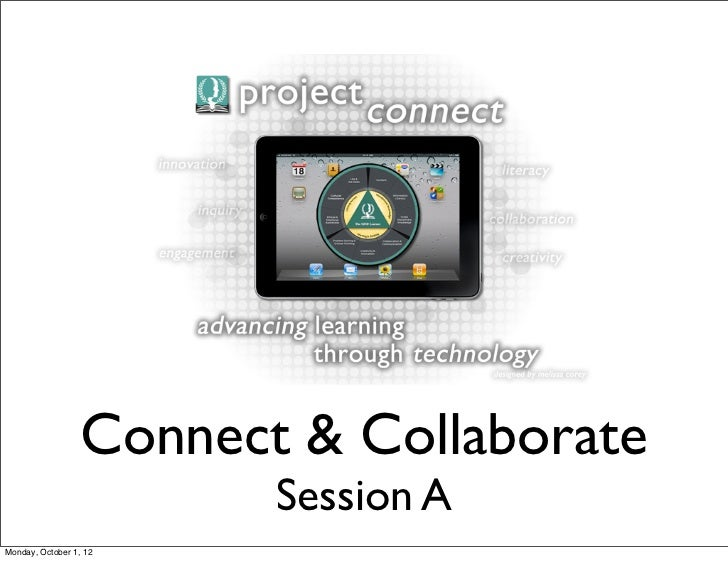 Connect & Collaborate                         Session AMonday, October 1, 12