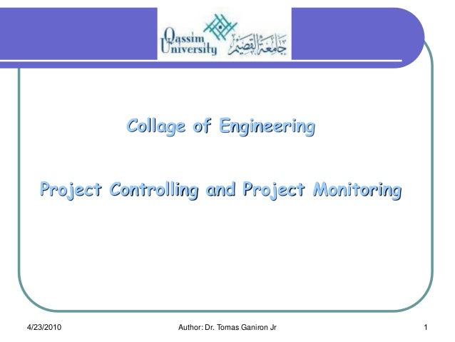 Collage of Engineering   Project Controlling and Project Monitoring4/23/2010          Author: Dr. Tomas Ganiron Jr   1
