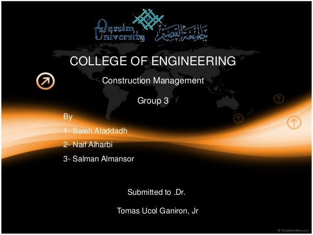 COLLEGE OF ENGINEERING           Construction Management                       Group 3By1- Saleh Aladdadh2- Naif Alharbi3-...