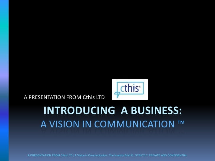 Introducing  A Business:A Vision in Communication ™<br />A PRESENTATION FROM Cthis LTD<br />A PRESENTATION FROM Cthis LTD ...