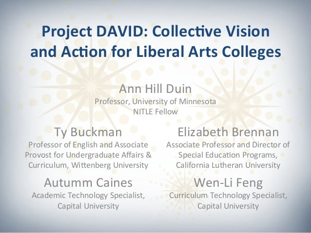 Project  DAVID:  Collec0ve  Vision   and  Ac0on  for  Liberal  Arts  Colleges      Ann  Hill  Du...