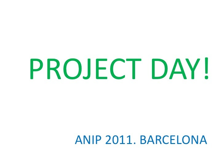 PROJECT DAY! ANIP 2011. BARCELONA